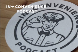 Convenience Retailing During the Pandemic with the Hosts of the In-Convenience Podcast